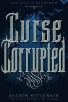 Curse Corrupted ebook by Sharon Stevenson