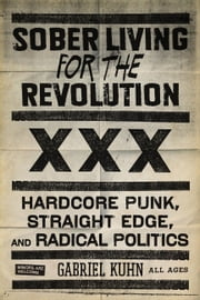 Sober Living For The Revolution - HARDCORE PUNK, STRAIGHT EDGE, AND RADICAL POLITICS ebook by GABRIEL KUHN