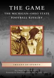 Game, The - The Michigan-Ohio State Football Rivalry ebook by Ken Magee,Jon M. Stevens,Dimitrious Stanley,Dr. Billy Taylor