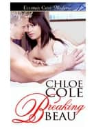 Breaking Beau ebook by Chloe Cole