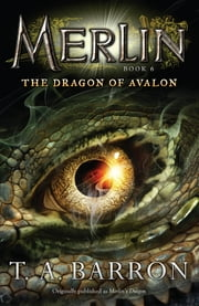 The Dragon of Avalon - Book 6 ebook by T. A. Barron