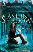 Cast In Shadow (The Chronicles of Elantra, Book 1) ebook by Michelle Sagara