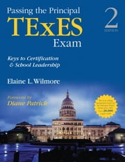 Passing the Principal TExES Exam - Keys to Certification and School Leadership ebook by Barbara (Elaine) L. (Litchfield) Wilmore