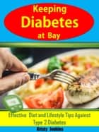Keeping Diabetes At Bay - Effective Diet and Lifestyle Tips Against Type 2 Diabetes ebook by Kristy JenKins