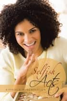 Selfish Acts ebook by Kimberly A. Henderson