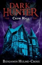 Crow Hall (Dark Hunter 7) ebook by Mr Benjamin Hulme-Cross, Nelson Evergreen