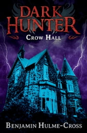 Crow Hall (Dark Hunter 7) ebook by Mr Benjamin Hulme-Cross,Nelson Evergreen