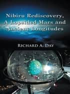 Nibiru Rediscovery, A Lopsided Mars and Ancient Longitudes ebook by Richard A. Day, Ph.D.