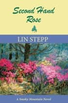 Second Hand Rose: A Smoky Mountain Novel ebook by Lin Stepp
