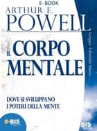 Il corpo mentale ebook by Powell Arthur E.