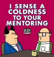I Sense a Coldness to Your Mentoring - A Dilbert Book ebook by Scott Adams