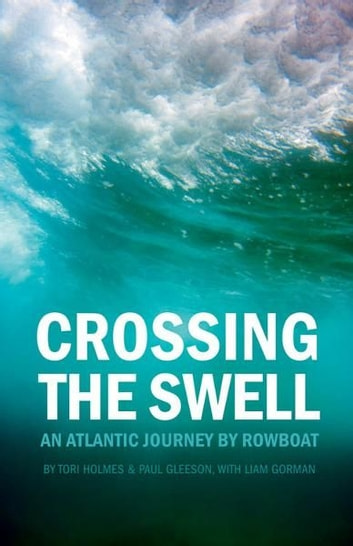 Crossing the Swell: An Atlantic Journey by Rowboat ebook by Tori Holmes