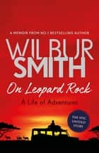 On Leopard Rock: A Life of Adventures ekitaplar by Wilbur Smith
