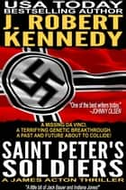 Saint Peter's Soldiers ebook by J. Robert Kennedy