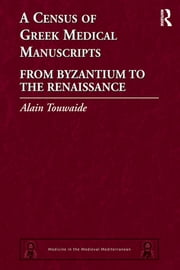 A Census of Greek Medical Manuscripts - From Byzantium to the Renaissance ebook by Alain Touwaide