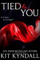 Tied To You ebook by Kit Kyndall