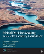 Ethical Decision Making for the 21st Century Counselor ebook by Stacy L. Henning,Michael M. Kocet,Dr. Donna S. Sheperis
