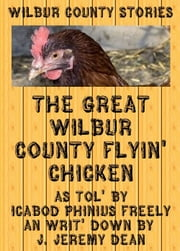 The Great Wilbur County Flying Chicken ebook by J. Jeremy Dean