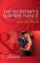 His Secretary's Surprise Fiancé (Mills & Boon Desire) (Bayou Billionaires, Book 2) ebook by Joanne Rock
