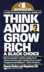 Think and Grow Rich: A Black Choice - A Guide to Success for Black Americans ebook by Dennis Kimbro, Napoleon Hill