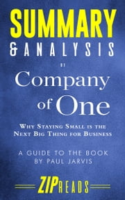 Summary & Analysis of Company of One - Why Staying Small Is the Next Big Thing for Business | A Guide to the Book by Paul Jarvis ebook by ZIP Reads
