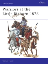 Warriors at the Little Bighorn 1876 ebook by Richard Hook