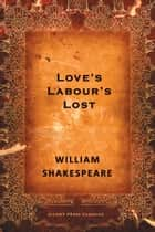 Love's Labour's Lost - A Comedy ebook by William Shakespeare