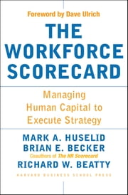 The Workforce Scorecard - Managing Human Capital To Execute Strategy ebook by Mark A. Huselid,Brian E. Becker,Richard W. Beatty