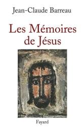 Les Mémoires de Jésus ebook by Jean-Claude Barreau