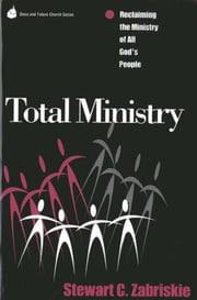 Total Ministry - Reclaiming the Ministry of All of God's People ebook by Stewart C. Zabriski
