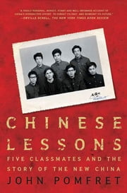 Chinese Lessons - Five Classmates and the Story of the New China ebook by John Pomfret