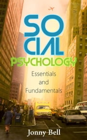 Social Psychology: Essentials and Fundamentals ebook by Jonny Bell