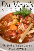 Da Vinci's Kitchen - The Birth of Italian Cuisine ebook by Dave DeWitt