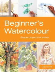 Beginner's Watercolour - Simple projects for artists ebook by Pavilion