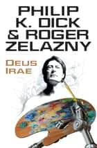 Deus Irae ebook by Philip K. Dick, Roger Zelazny