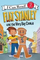 Flat Stanley and the Very Big Cookie ebook by Macky Pamintuan, Jeff Brown