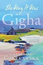 The Way it Was - A History of Gigha ebook by Catherine Czerkawska