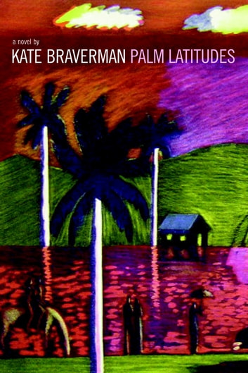 Palm Latitudes - A Novel ebook by Kate Braverman