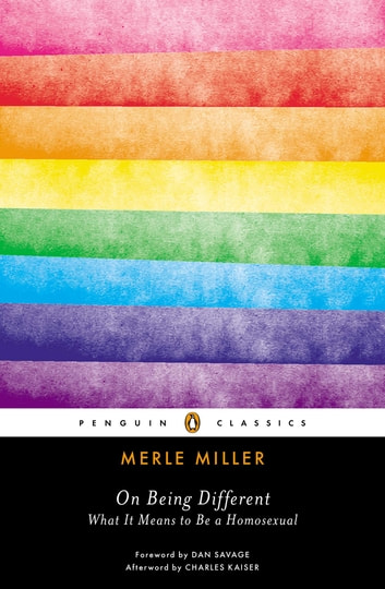 On Being Different - What It Means to Be a Homosexual ebook by Merle Miller,Charles Kaiser