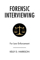 Forensic Interviewing ebook by Kelly D. Harrison