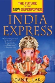 India Express - The Future of the New Superpower ebook by Daniel Lak