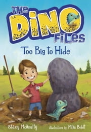 The Dino Files #2: Too Big to Hide ebook by Stacy McAnulty,Mike Boldt