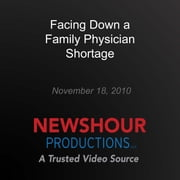 Facing Down a Family Physician Shortage audiobook by PBS NewsHour