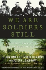 We Are Soldiers Still - A Journey Back to the Battlefields of Vietnam ebook by Harold G. Moore,Joseph L. Galloway