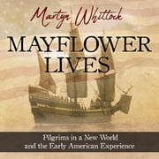 Mayflower Lives - Pilgrims in a New World and the Early American Experience audiobook by Martyn Whittock
