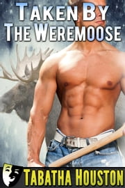 Taken By The Weremoose ebook by Tabatha Houston