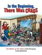 In the Beginning There Was Chaos: For Better or For Worse 2nd Treasury ebook by Lynn Johnston