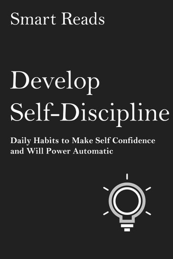 Develop Self Discipline: Daily Habits to Make Self Confidence and Willpower Automatic ebook by SmartReads