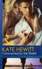 Commanded by the Sheikh (Mills & Boon Modern) (Rivals to the Crown of Kadar, Book 2) eBook by Kate Hewitt