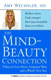 The Mind-Beauty Connection - 9 Days to Reverse Stress Aging and Reveal More Youthful, Beautiful Skin ebook by Dr. Amy Wechsler